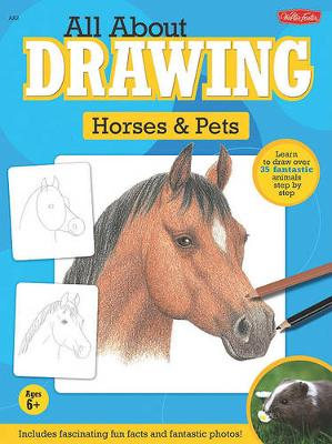 All about Drawing Horses & Pets by Walter Foster Creative Team