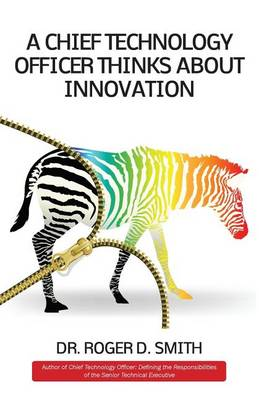 A Chief Technology Officer Thinks about Innovation by Roger Dean Smith