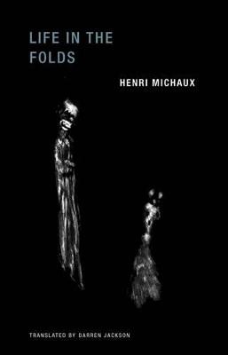 Henri Michaux - Life in the Folds by Henri Michaux