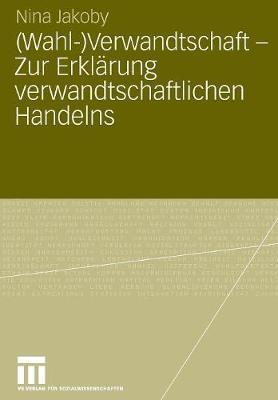 (wahl-)Verwandtschaft - Zur Erklarung Verwandtschaftlichen Handelns by Nina Jakoby