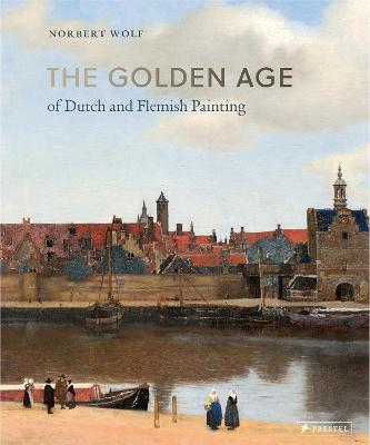 The Golden Age of Dutch and Flemish Painting by Norbert Wolf