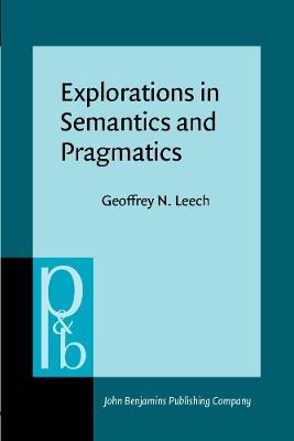 Explorations in Semantics and Pragmatics by Geoffrey N. Leech