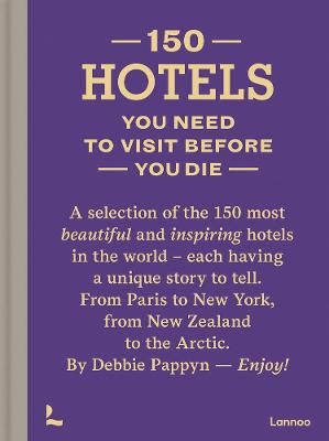 150 Hotels You Need to Visit before You Die by Debbie Pappyn