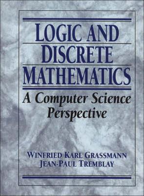 Logic and Discrete Mathematics by Winfried Karl Grassman