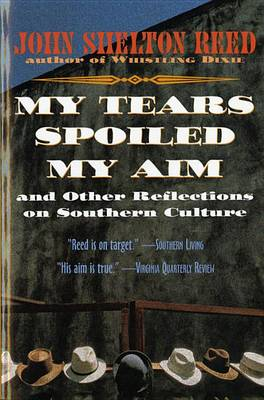 My Tears Spoiled My Aim by John Shelton Reed