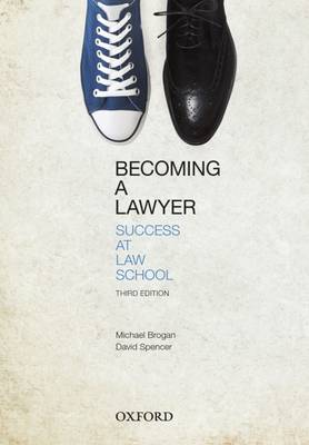 Becoming a Lawyer: Success at Law School by Michael Brogan