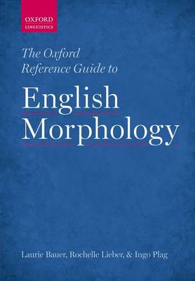 The Oxford Reference Guide to English Morphology by Laurie Bauer