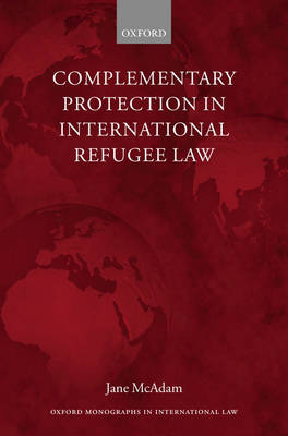 Complementary Protection in International Refugee Law by Jane McAdam