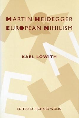 Martin Heidegger and European Nihilism by Karl Loewith