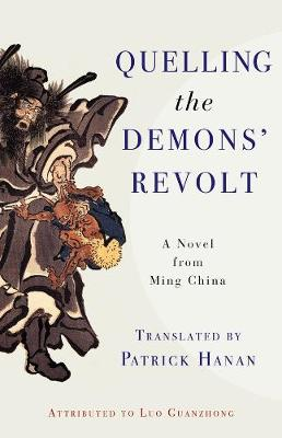 Quelling the Demons' Revolt: A Novel from Ming China by Guanzhong Luo