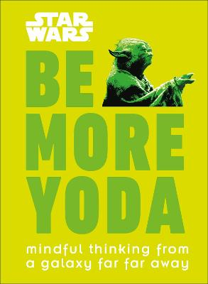 Star Wars Be More Yoda: Mindful Thinking from a Galaxy Far Far Away by Christian Blauvelt