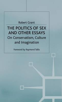 Politics of Sex and Other Essays by R. Grant