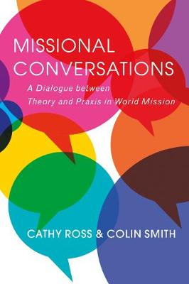 Missional Conversations: A Dialogue between Theory and Praxis in World Mission by Cathy Ross