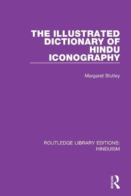 The Illustrated Dictionary of Hindu Iconography book