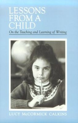 Lessons from a Child by Lucy Calkins