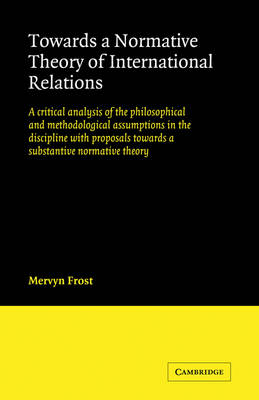 Towards a Normative Theory of International Relations by Mervyn Frost