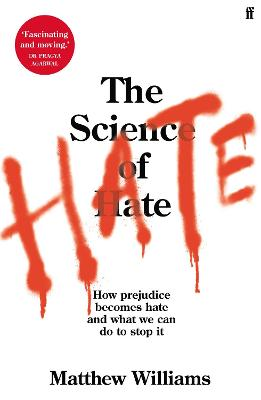 The Science of Hate: How prejudice becomes hate and what we can do to stop it by Matthew Williams