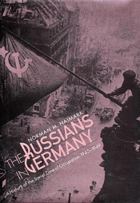 Russians in Germany by Norman M. Naimark