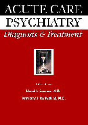 Acute Care Psychiatry: Diagnosis and Treatment by Lloyd Sederer