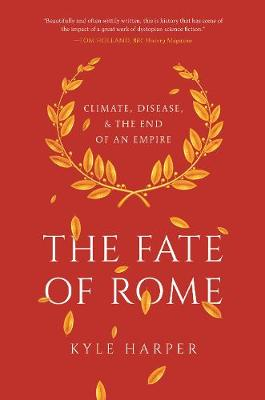 The Fate of Rome: Climate, Disease, and the End of an Empire by Kyle Harper
