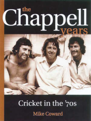 The Chappell Years by Mike Coward