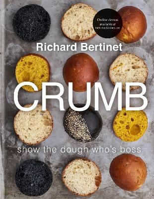 Crumb: Show the dough who's boss by Richard Bertinet