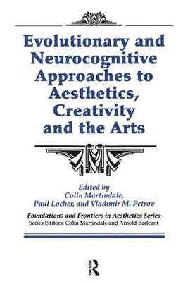 Evolutionary and Neurocognitive Approaches to Aesthetics, Creativity and the Arts by Colin Martindale