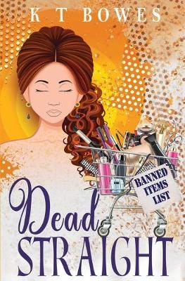 Dead Straight by K T Bowes