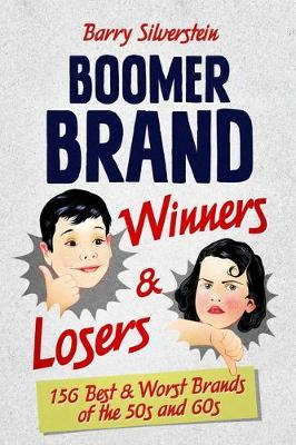 Boomer Brand Winners & Losers: 156 Best & Worst Brands of the 50s and 60s by Barry Silverstein