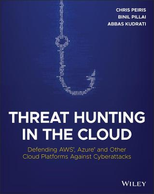 Threat Hunting in the Cloud: Defending AWS, Azure and Other Cloud Platforms Against Cyberattacks book