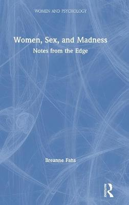 Women, Sex, and Madness: Notes from the Edge by Breanne Fahs