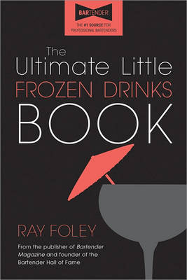 Ultimate Little Frozen Drinks Book by Ray Foley