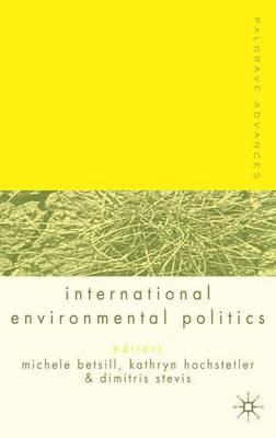 Palgrave Advances in International Environmental Politics by Michele Betsill
