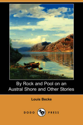 By Rock and Pool on an Austral Shore and Other Stories (Dodo Press) by Louis Becke