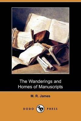 The Wanderings and Homes of Manuscripts (Dodo Press) by M R James