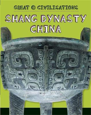 Great Civilisations: Shang Dynasty China book