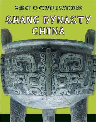 Great Civilisations: Shang Dynasty China by Tracey Kelly