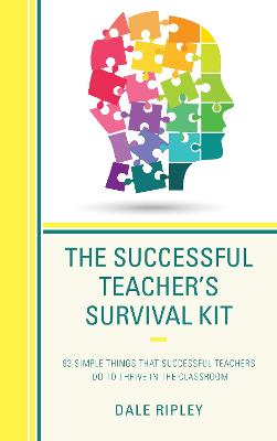 The Successful Teacher's Survival Kit: 83 Simple Things That Successful Teachers Do To Thrive in the Classroom by Dale Ripley