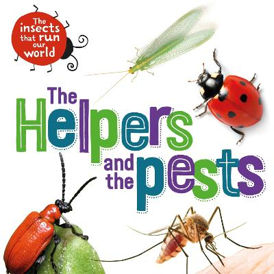 The Insects that Run Our World: The Helpers and the Pests book
