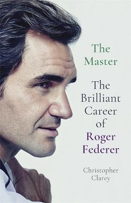 The Master: The Brilliant Career of Roger Federer book