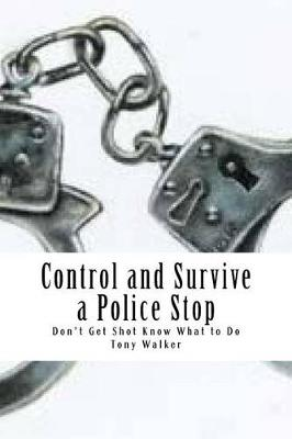 Control and Survive a Police Stop by Tony Walker