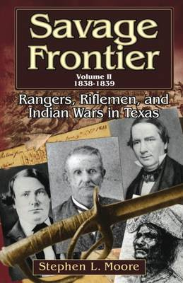Savage Frontier Savage Frontier Volume II 1838-1839 v. 2 by Stephen L. Moore