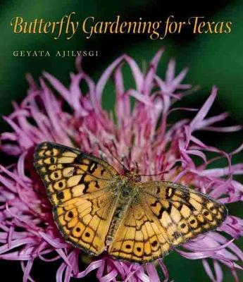 Butterfly Gardening for Texas by Geyata Ajilvsgi