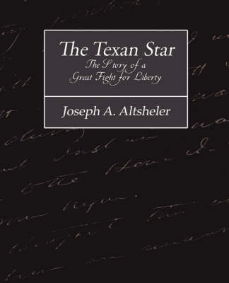 Texan Star the Story of a Great Fight for Liberty by Joseph a Altsheler
