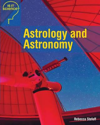 Astrology and Astronomy by Rebecca Stefoff