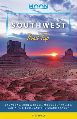 Moon Southwest Road Trip (Second Edition): Las Vegas, Zion & Bryce, Monument Valley, Santa Fe & Taos, and the Grand Canyon by Tim Hull