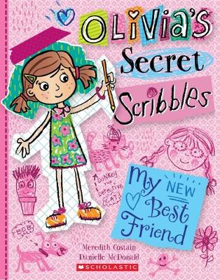 Olivia's Secret Scribbles #1: My New Best Friend by Meredith Costain