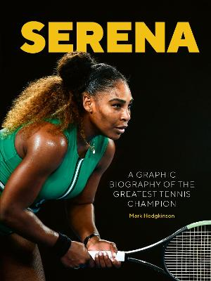 Serena: A graphic biography of the greatest tennis champion by Mark Hodgkinson