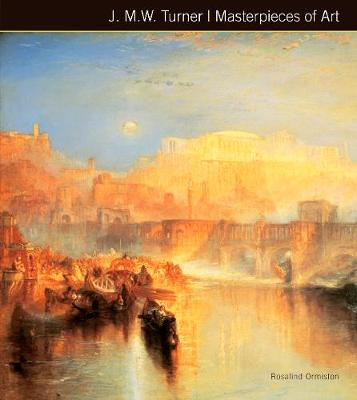 J.M.W. Turner Masterpieces of Art by Rosalind Ormiston