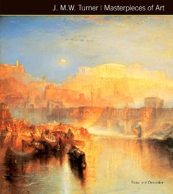 J.M.W. Turner Masterpieces of Art by Rosalind Ormiston